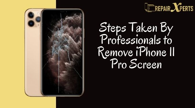 Steps that Professionals Take to Remove the iPhone 11 Pro Screen for Replacement