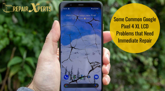 Some Common Google Pixel 4 XL LCD Problems that Need Immediate Repair