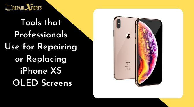 Tools that Professionals Use for Repairing or Replacing iPhone XS OLED Screens