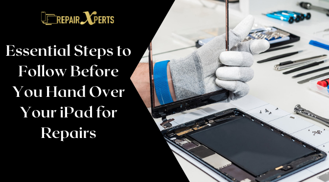 Essential Steps to Follow Before You Hand Over Your iPad for Repairs