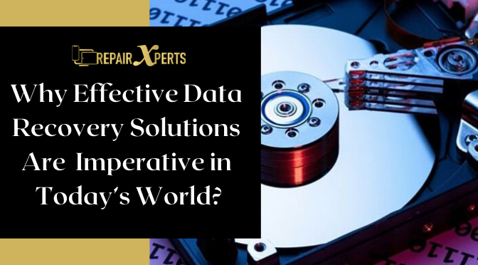 Why Effective Data Recovery Solutions Are Imperative in Today's World?