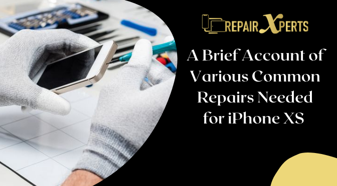 A Brief Account of Various Common Repairs Needed for iPhone XS