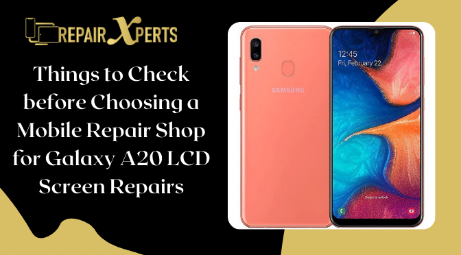 Things to Check before Choosing a Mobile Repair Shop for Galaxy A20 LCD Screen Repairs