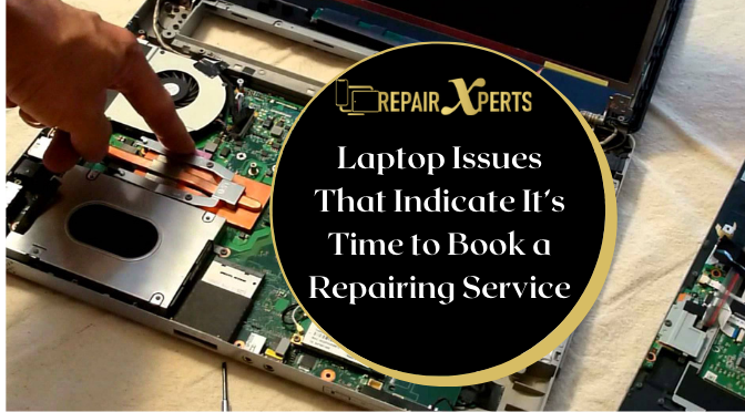 Laptop Issues That Indicate It's Time to Book a Repairing Service
