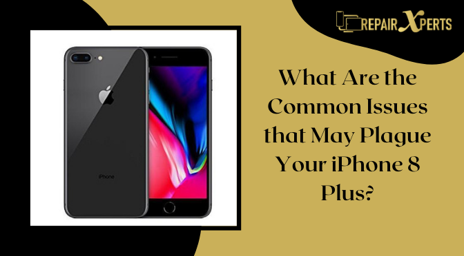 What Are the Common Issues that May Plague Your iPhone 8 Plus?