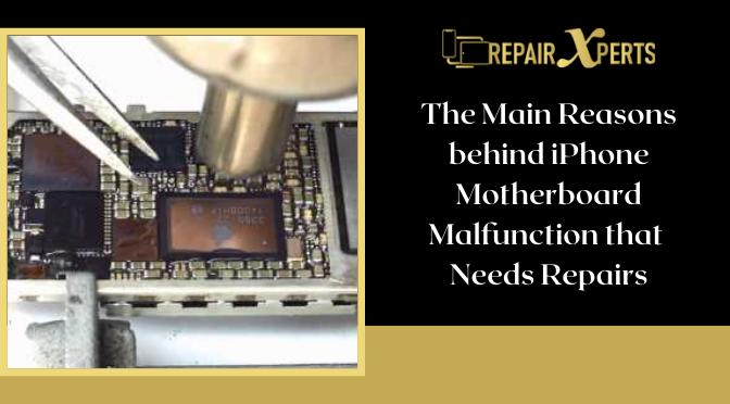 The Main Reasons behind iPhone Motherboard Malfunction that Needs Repairs