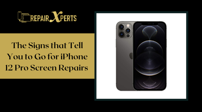 The Signs that Tell You to Go for iPhone 12 Pro Screen Repairs