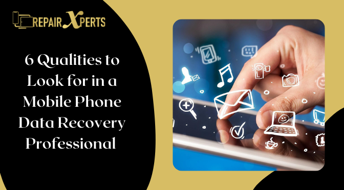 6 Qualities to Look for in a Mobile Phone Data Recovery Professional