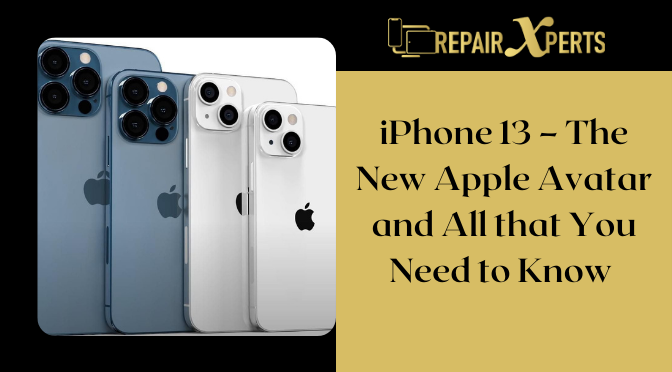 iPhone 13 – The New Apple Avatar and All that You Need to Know
