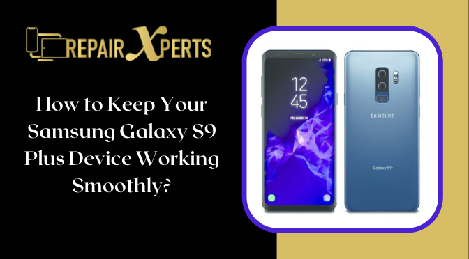 How to Keep Your Samsung Galaxy S9 Plus Device Working Smoothly?